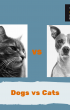 Dogs vs Cats, which is better?